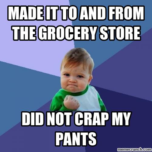 Always a good day when you do not crap your pants.